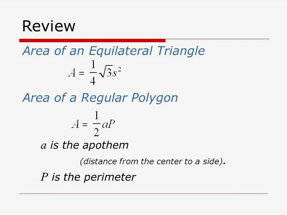 Review Area of an Equilateral Triangle Area of a Regular Polygon