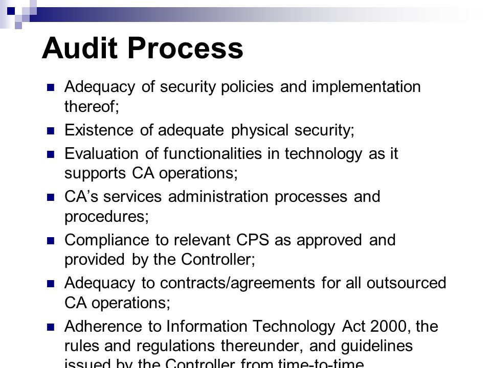 Audit Process Adequacy of security policies and implementation thereof; Existence of adequate physical security;
