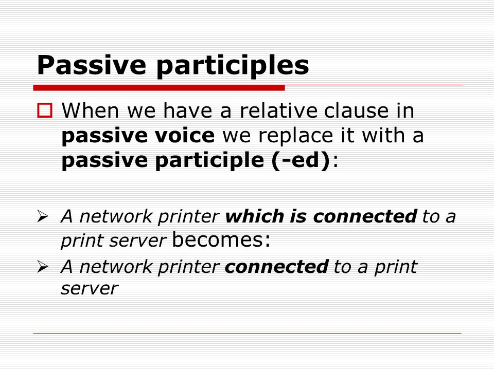 Passive participles When we have a relative clause in passive voice we replace it with a passive participle (-ed):