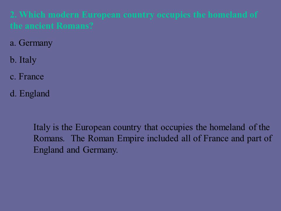 2. Which modern European country occupies the homeland of the ancient Romans