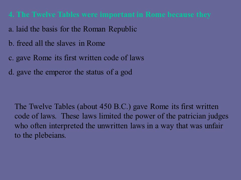 4. The Twelve Tables were important in Rome because they