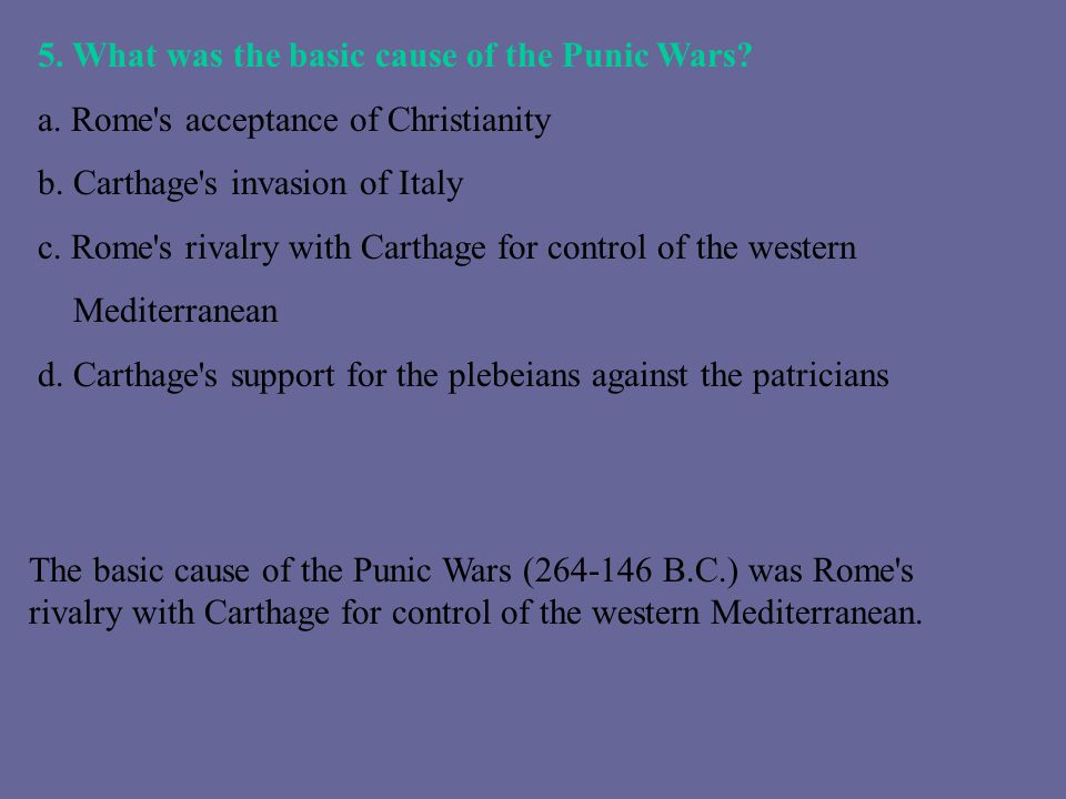 5. What was the basic cause of the Punic Wars