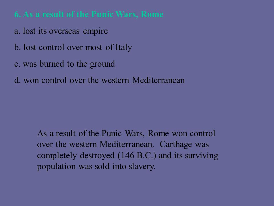 6. As a result of the Punic Wars, Rome