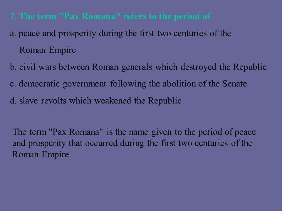 7. The term Pax Romana refers to the period of