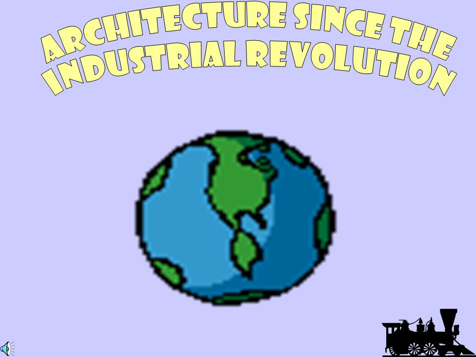 Architecture since the Industrial Revolution