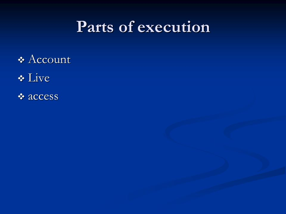 Parts of execution Account Live access