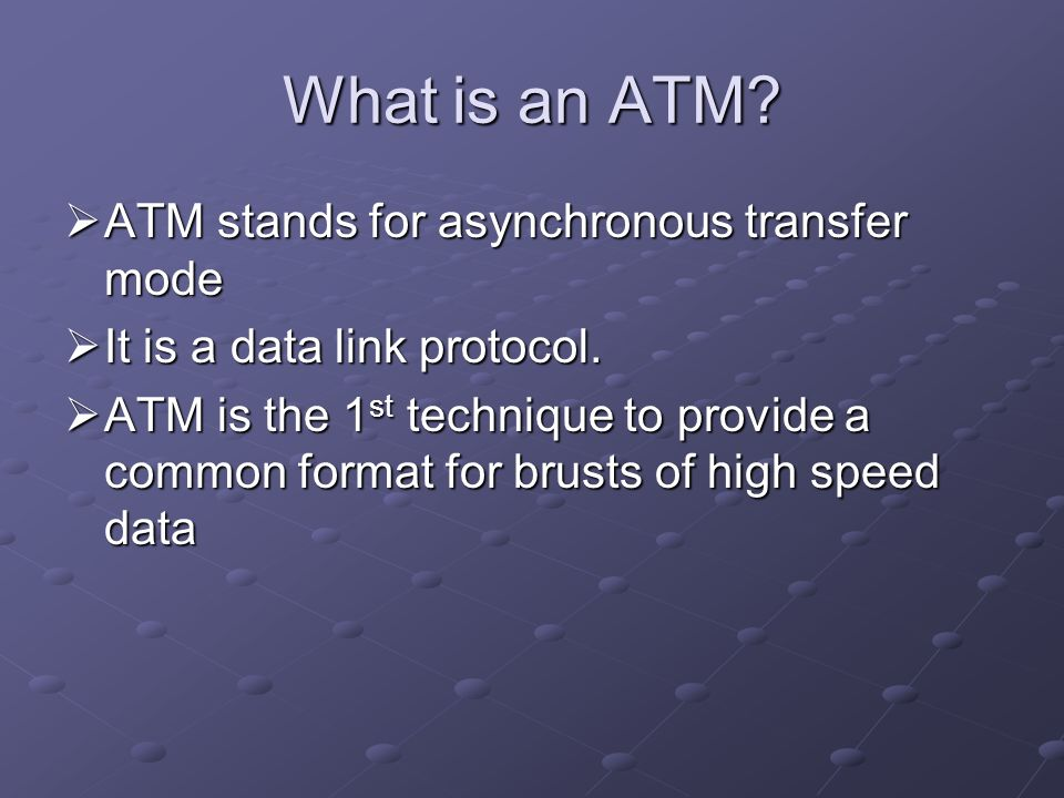 What is an ATM ATM stands for asynchronous transfer mode