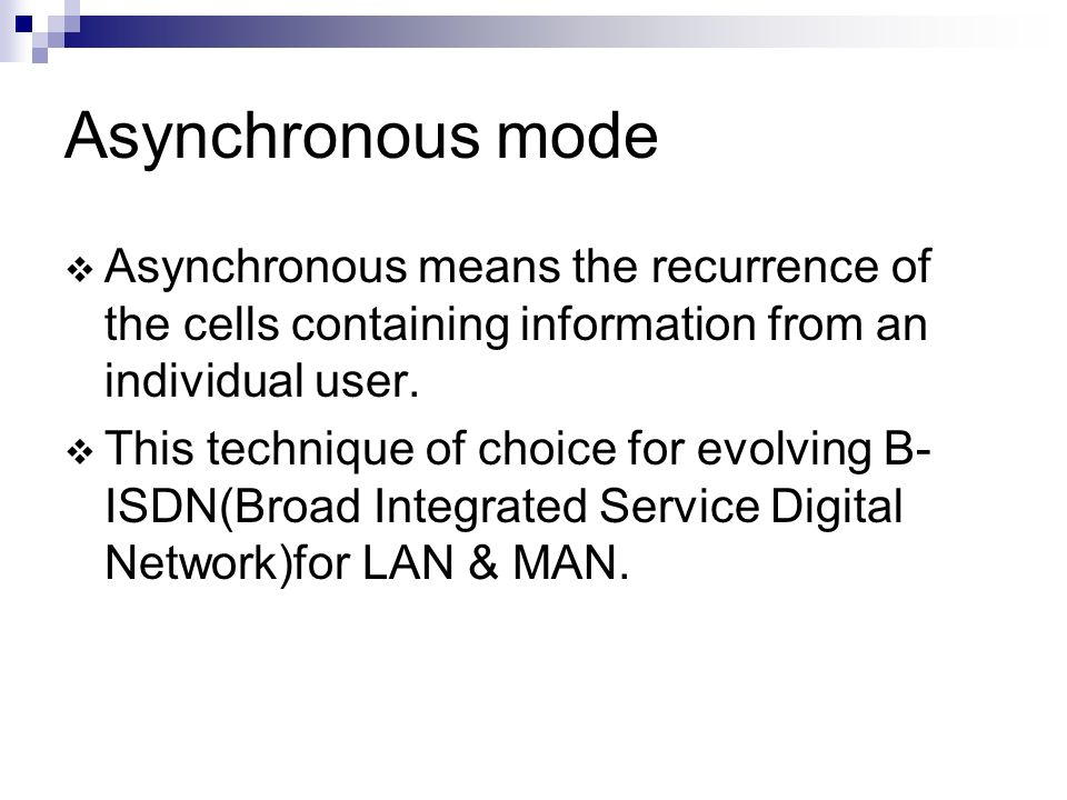 Asynchronous modeAsynchronous means the recurrence of the cells containing information from an individual user.