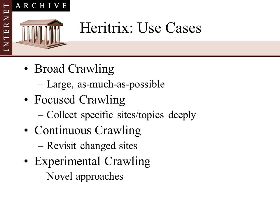 Heritrix: Use Cases Broad Crawling Focused Crawling