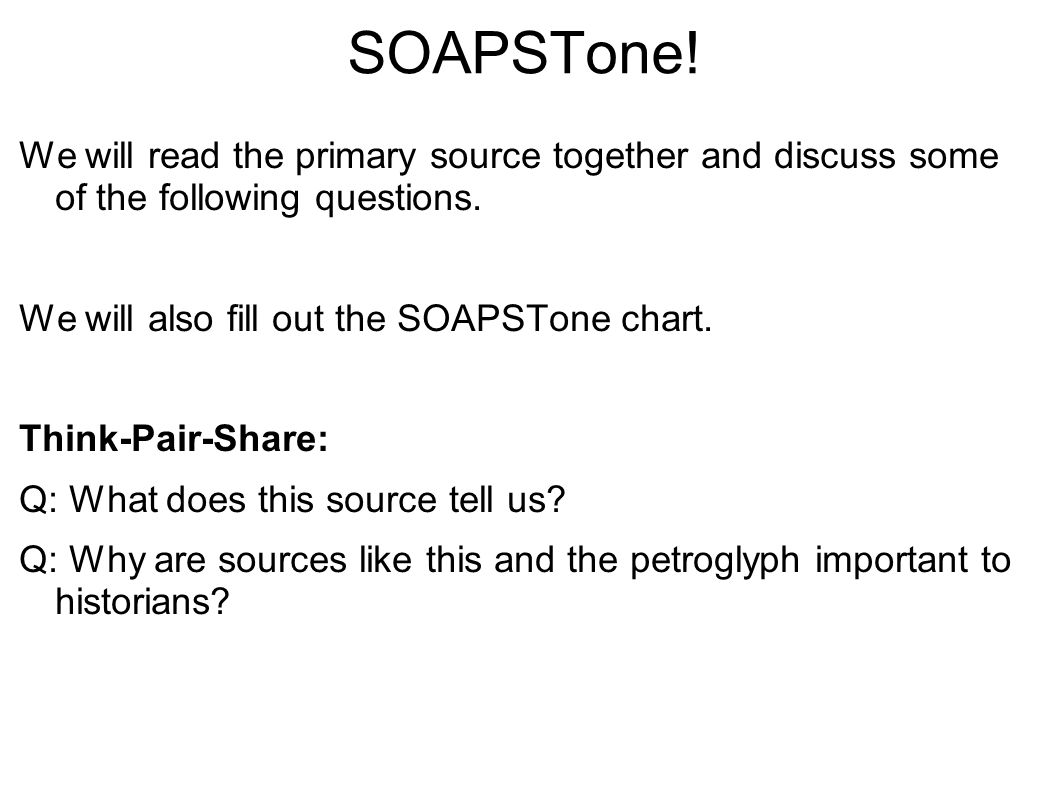 SOAPSTone! We will read the primary source together and discuss some of the following questions. We will also fill out the SOAPSTone chart.