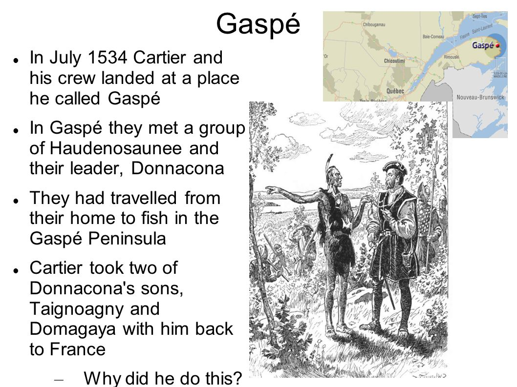 Gaspé In July 1534 Cartier and his crew landed at a place he called Gaspé.