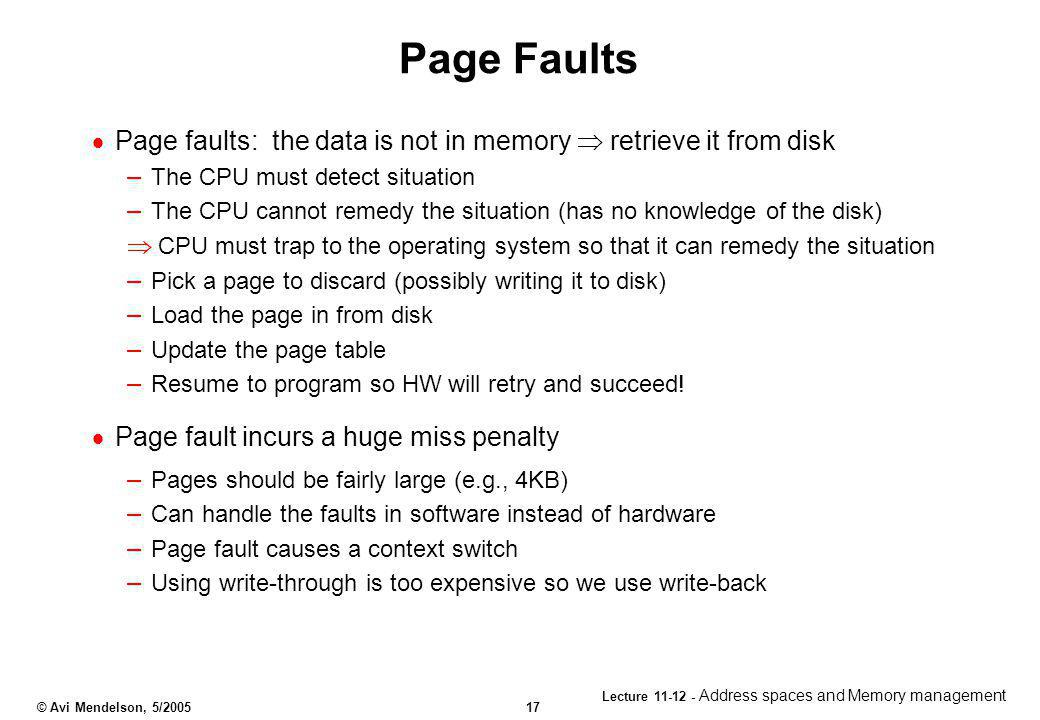 Page Faults Page faults: the data is not in memory  retrieve it from disk. The CPU must detect situation.