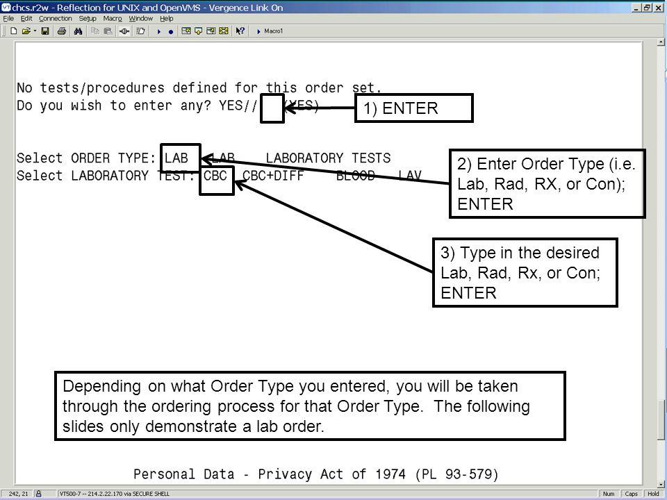1) ENTER 2) Enter Order Type (i.e. Lab, Rad, RX, or Con); ENTER. 3) Type in the desired Lab, Rad, Rx, or Con;