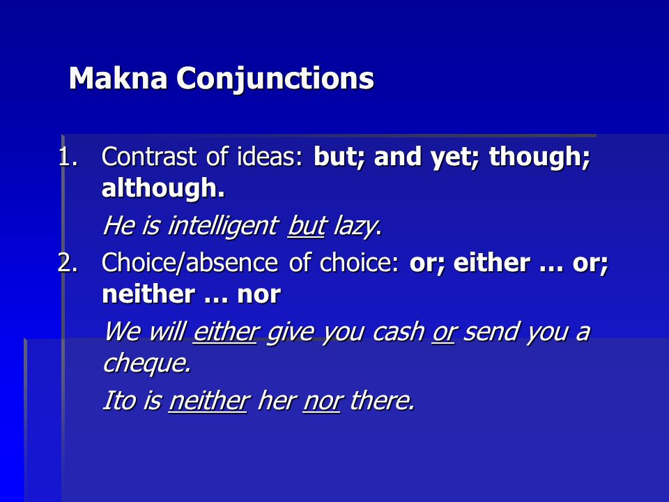 Makna Conjunctions Contrast of ideas: but; and yet; though; although.