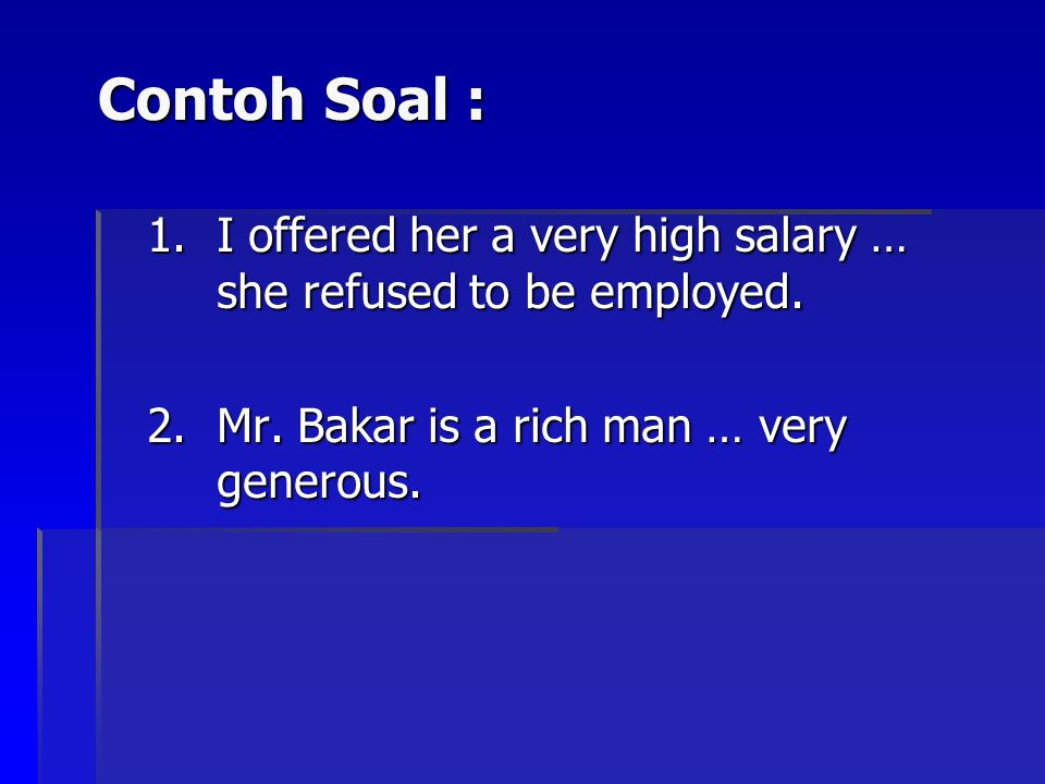 Contoh Soal : I offered her a very high salary … she refused to be employed.