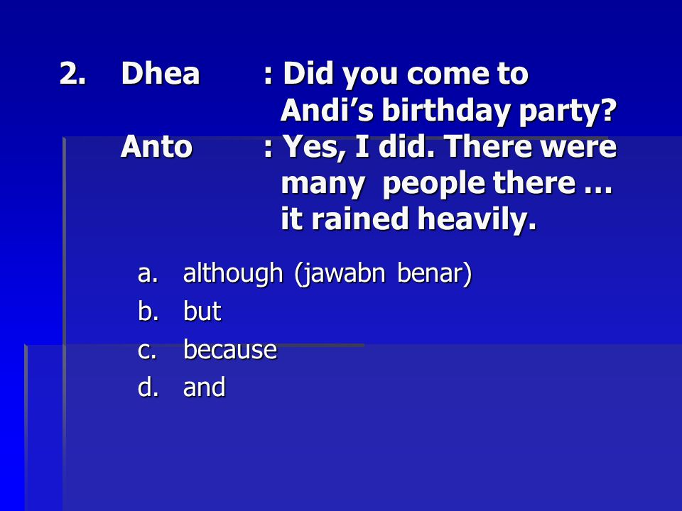 Dhea. : Did you come to. Andi's birthday party. Anto. : Yes, I did