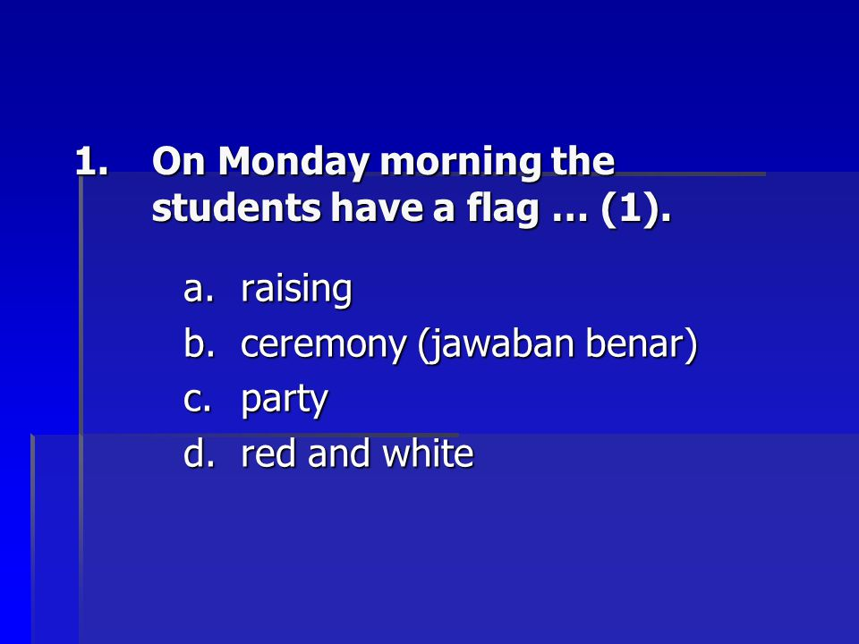On Monday morning the students have a flag … (1).