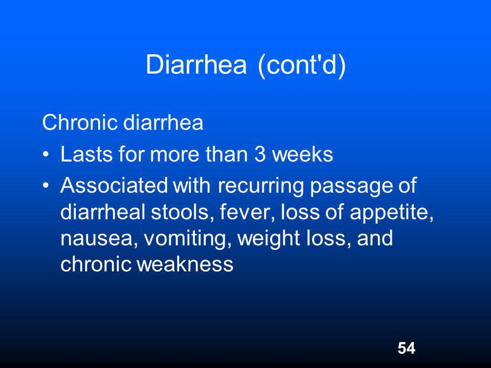 Diarrhea (cont d) Chronic diarrhea Lasts for more than 3 weeks