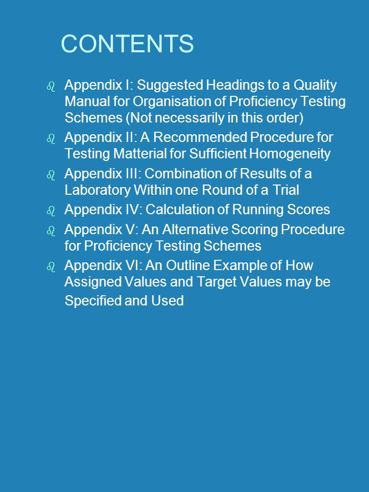 CONTENTS Appendix I: Suggested Headings to a Quality Manual for Organisation of Proficiency Testing Schemes (Not necessarily in this order)