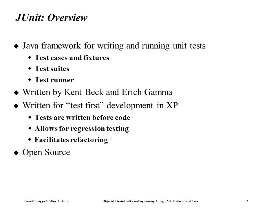 JUnit: Overview Java framework for writing and running unit tests