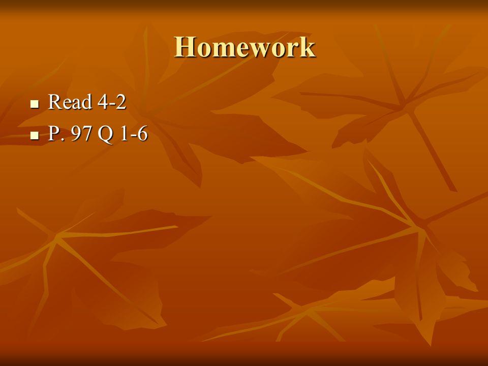 Homework Read 4-2 P. 97 Q 1-6