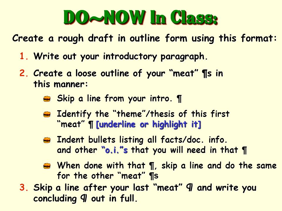 DO-NOW In Class: Create a rough draft in outline form using this format: Write out your introductory paragraph.