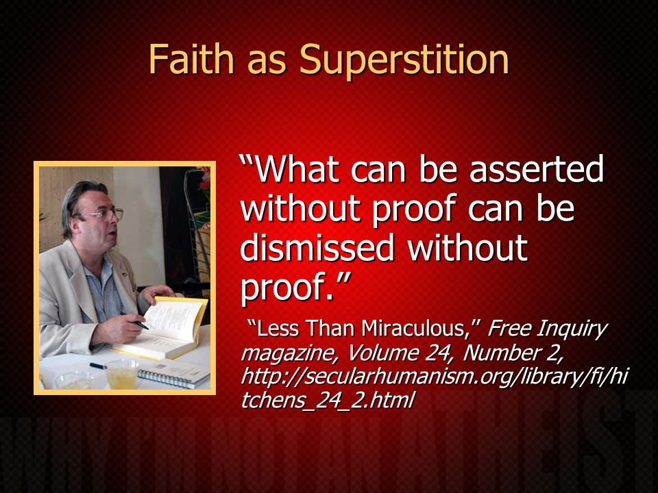 Faith as Superstition What can be asserted without proof can be dismissed without proof.