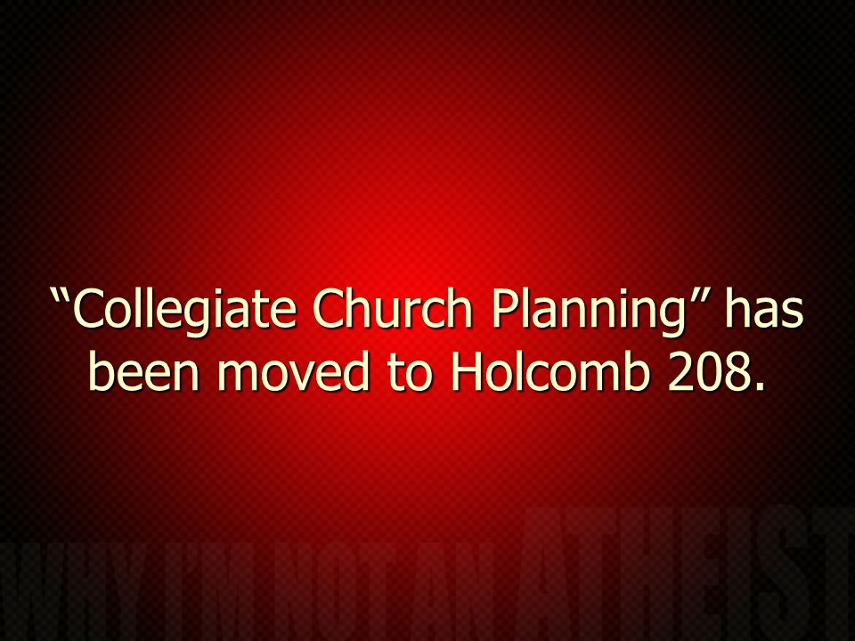 Collegiate Church Planning has been moved to Holcomb 208.