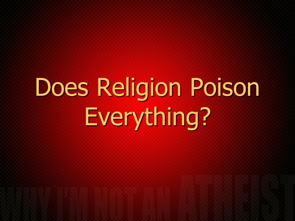 Does Religion Poison Everything