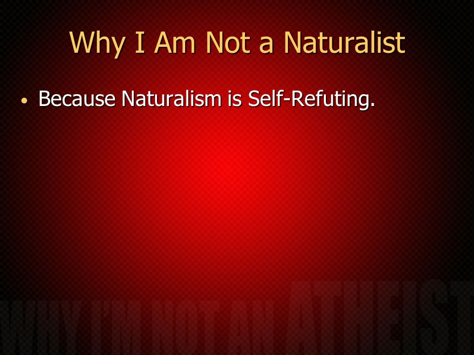 Why I Am Not a Naturalist