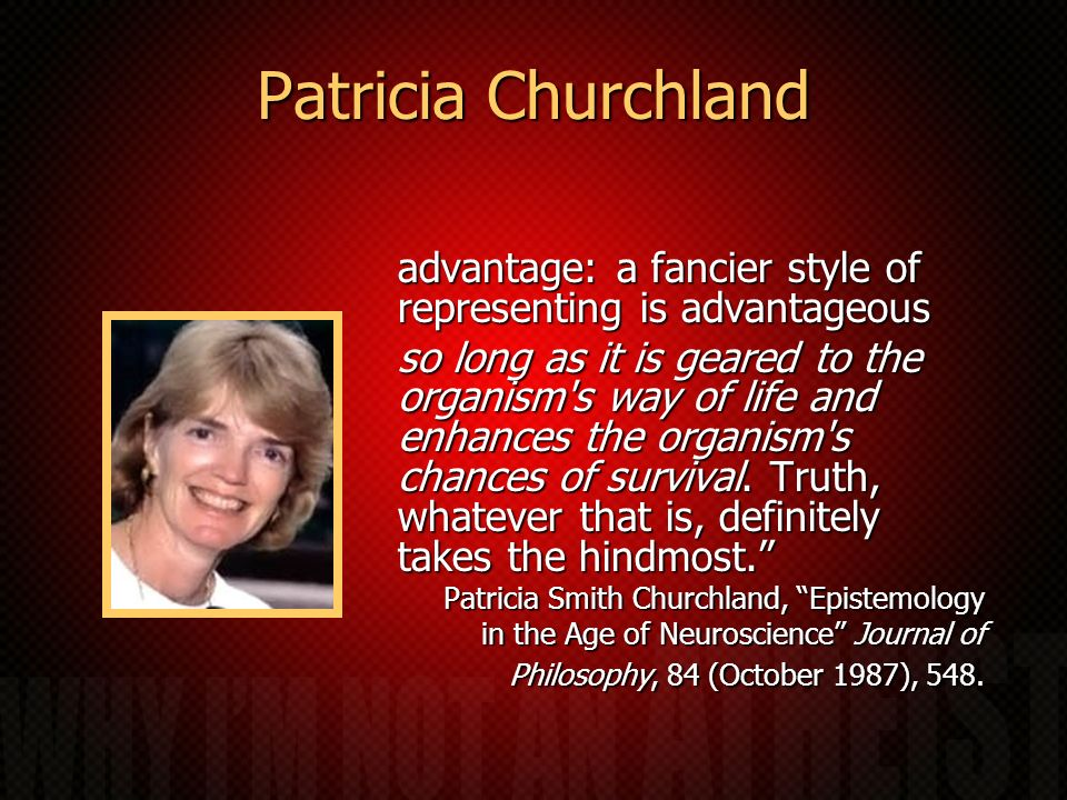Patricia Churchland advantage: a fancier style of representing is advantageous.