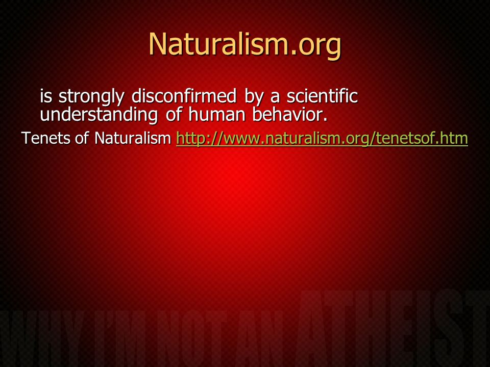 Naturalism.org is strongly disconfirmed by a scientific understanding of human behavior.