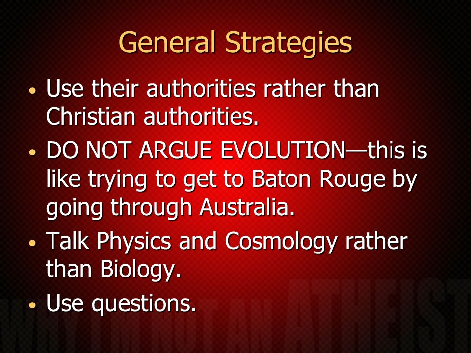 General Strategies Use their authorities rather than Christian authorities.