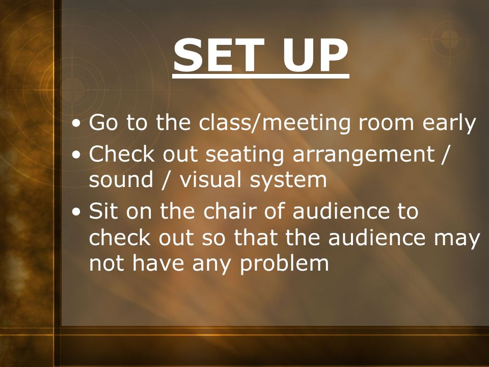 SET UP Go to the class/meeting room early