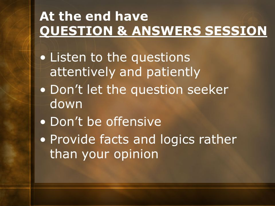 At the end have QUESTION & ANSWERS SESSION