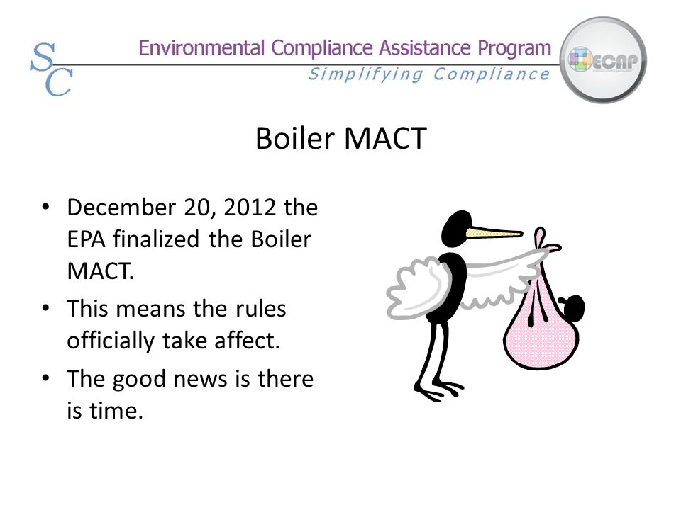 Boiler MACT December 20, 2012 the EPA finalized the Boiler MACT.