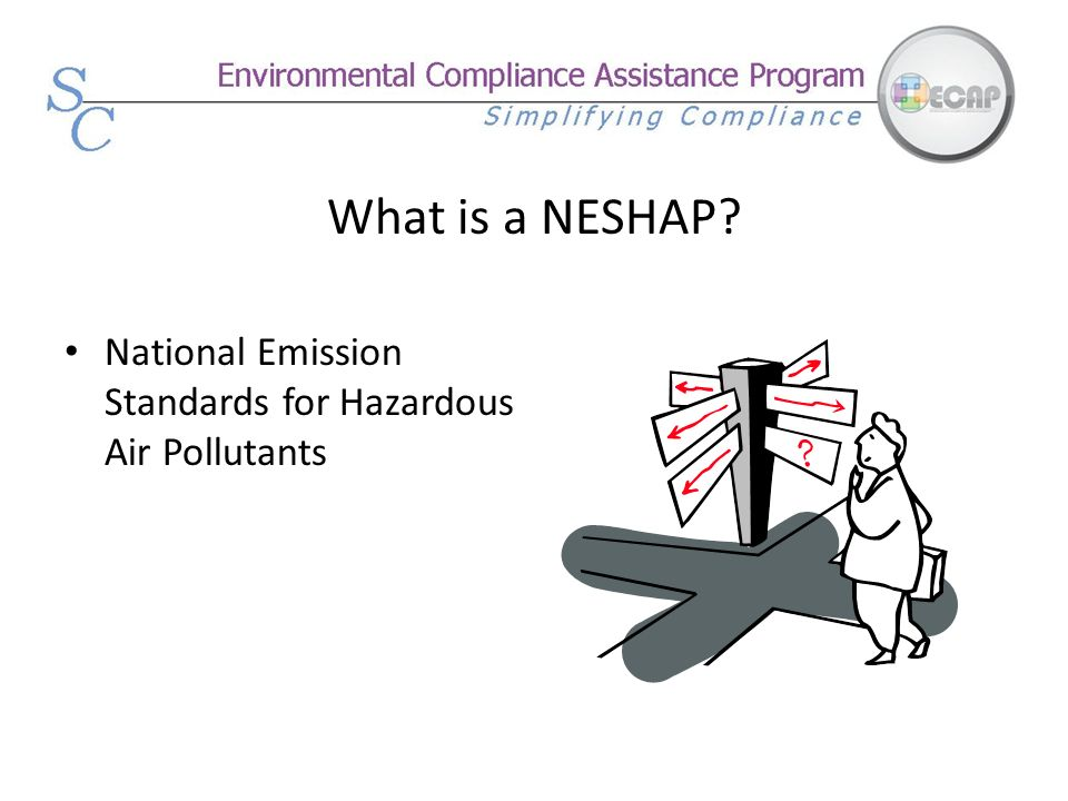 What is a NESHAP. National Emission Standards for Hazardous Air Pollutants.