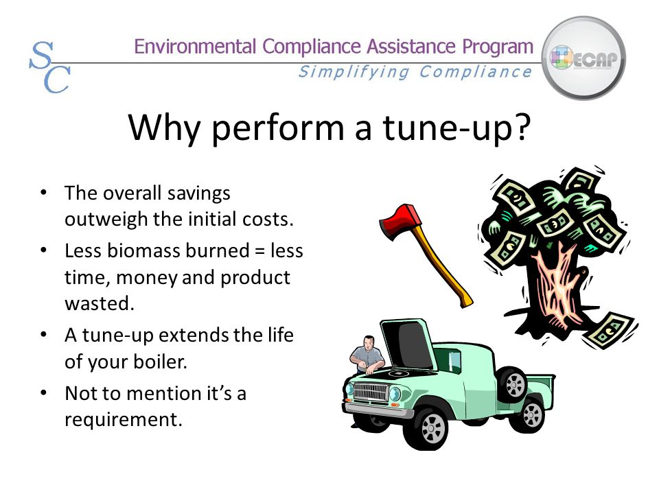 Why perform a tune-up The overall savings outweigh the initial costs.