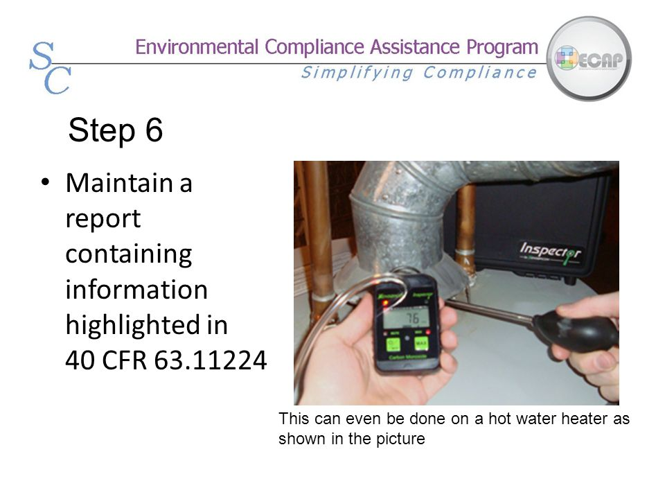 Step 6 Maintain a report containing information highlighted in 40 CFR 63.11224.