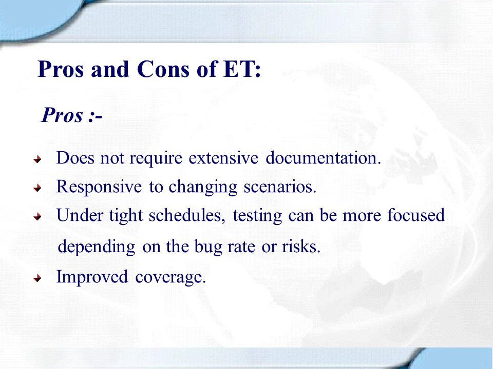 Pros and Cons of ET: Pros :- Does not require extensive documentation.