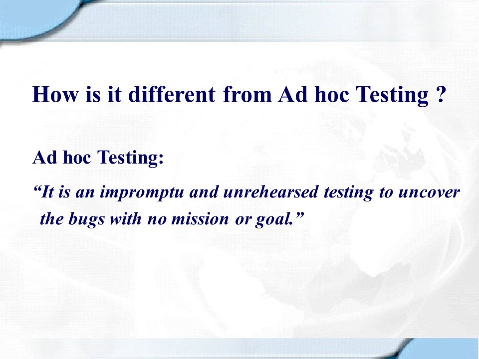 How is it different from Ad hoc Testing