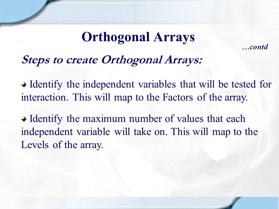 Orthogonal Arrays Steps to create Orthogonal Arrays: