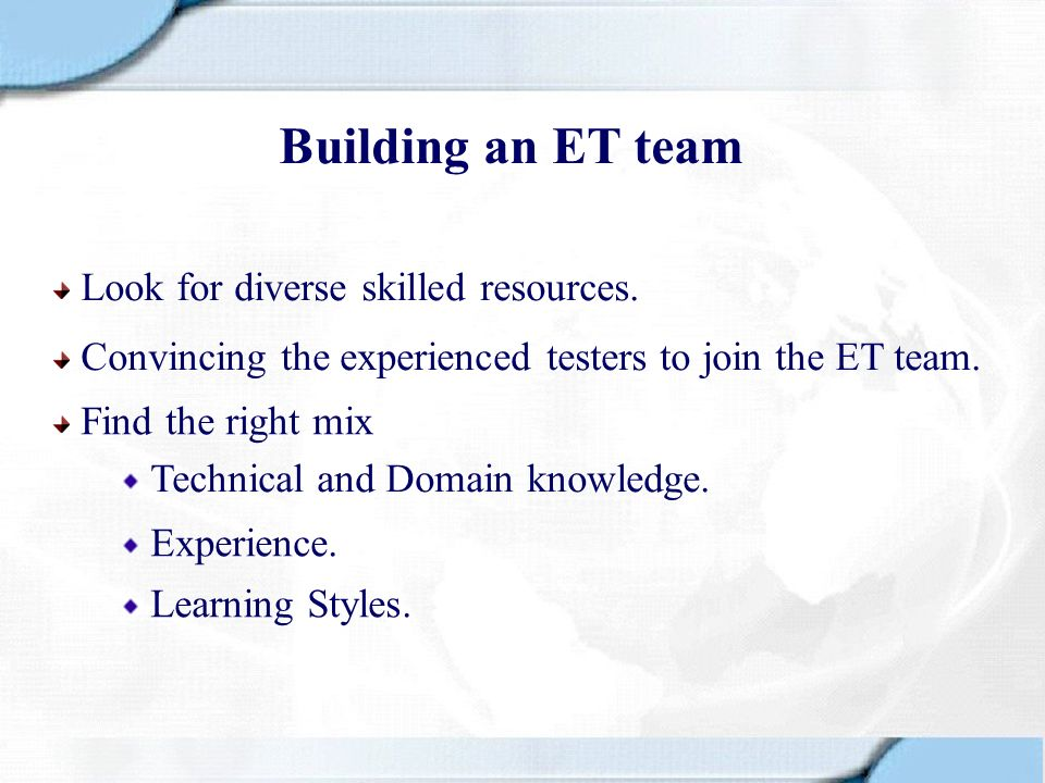 Building an ET team Look for diverse skilled resources.