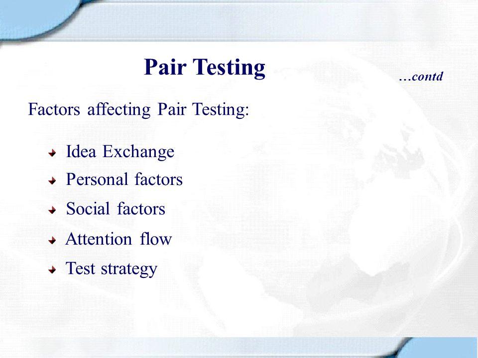 Pair Testing Factors affecting Pair Testing: Idea Exchange