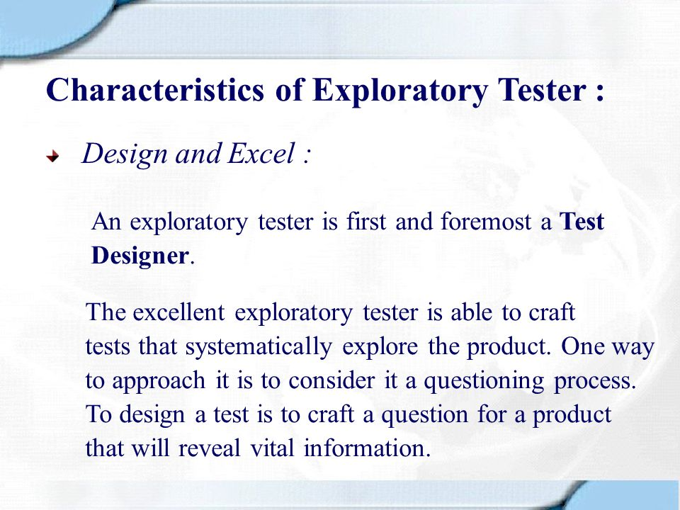 Characteristics of Exploratory Tester :