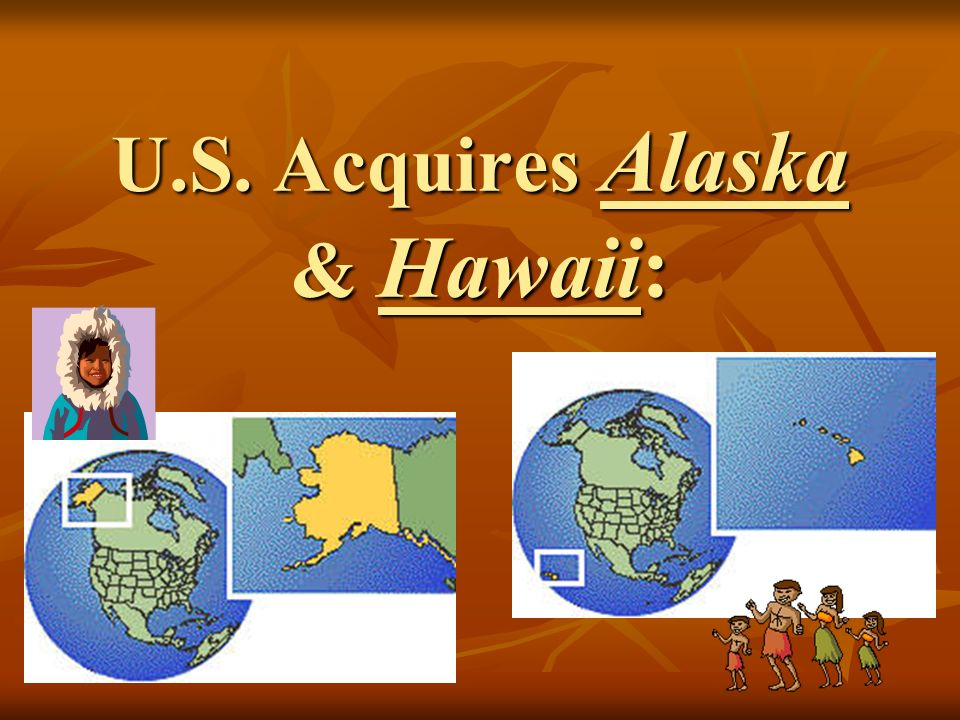 U.S. Acquires Alaska & Hawaii: