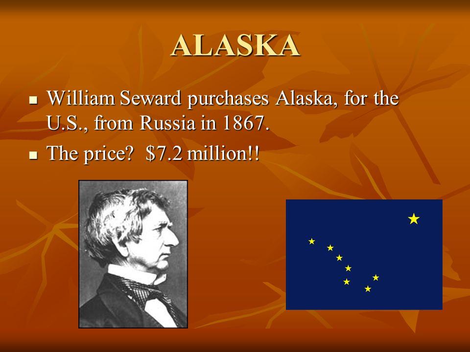 ALASKA William Seward purchases Alaska, for the U.S., from Russia in 1867.