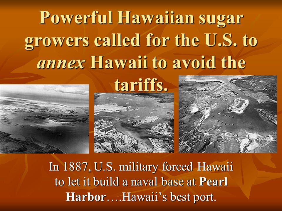 Powerful Hawaiian sugar growers called for the U. S