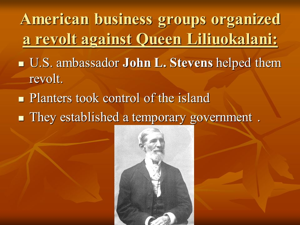 American business groups organized a revolt against Queen Liliuokalani: