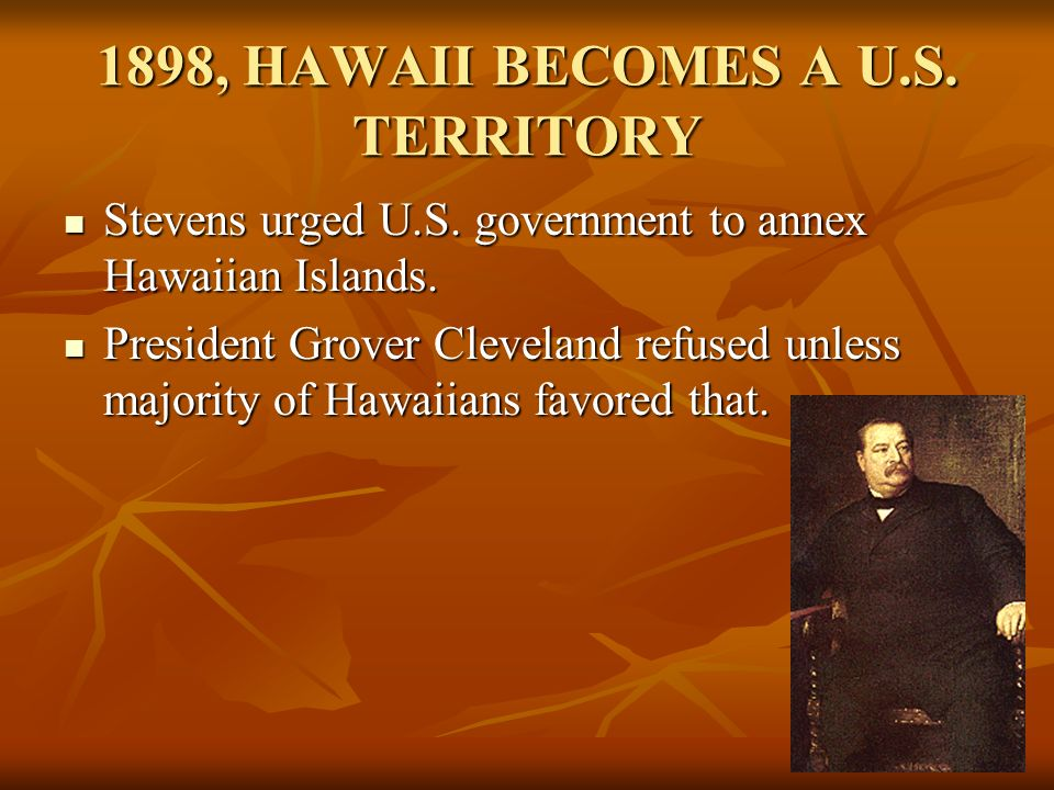 1898, HAWAII BECOMES A U.S. TERRITORY